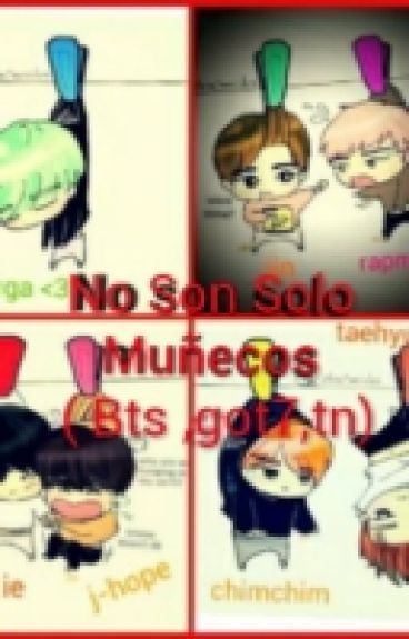 No Son Solo Muñecos ( Bts ,got7,tn)