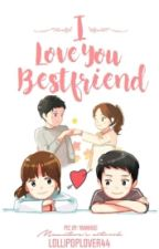 I Love You Bestfriend(On-Going) by Lollipoplover44