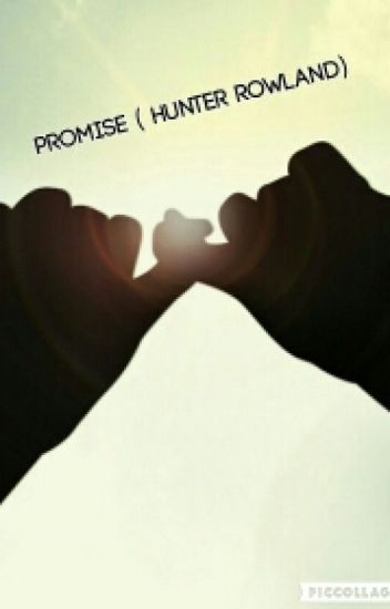 Promise (Sequal To Bullied By Hunter Rowland) *On Hold*