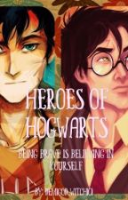 Heroes of Hogwarts: Being Brave is Believing in Yourself by Lilly_Fleming