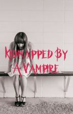 Kidnapped by a vampire by CrazyPersonHere123
