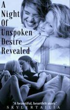 A Night Of Unspoken Desire Revealed ( Lesbian Story)  by MrsSkylerTailia