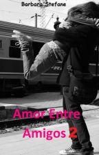 Amor Entre Amigos 2 by BarbaraStefane