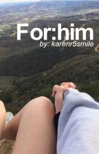 For: him. by karenr5smile