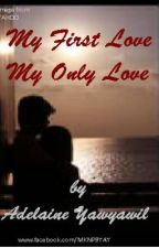 My First Love, My Only Love by Adelaine  Yawyawil by MsAdelaineY