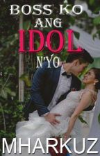 Boss Ko ang Idol Nyo by mharkus_vibal03