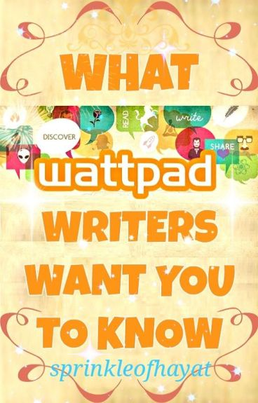 What Wattpad Writers Want You To Know by sprinkleofhayat