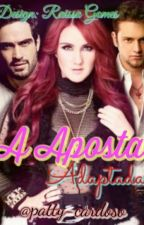 A Aposta - Adaptada Vondy by patty-cardoso