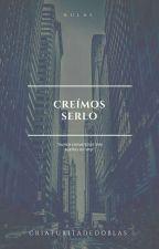 Creimos Serlo ( Rulas ) #Wattys2017  by CriaturitadeDoblas