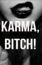Karma, Bitch! *ON HOLD* by Jezza_Tomlinson