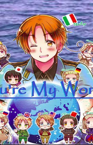 You're My World. (HetaliaXReader)