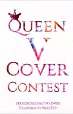 Queen V Cover Contests by StarCrossedBooklover