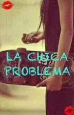 LA CHICA PROBLEMA by nayara789