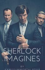 Sherlock Imagines/ Preferences/ One-Shots  by XxMissImmortalXDxX