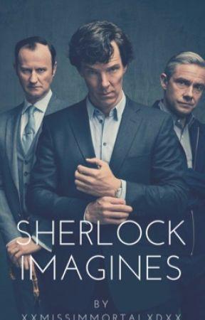 Sherlock Imagines/ Preferences/ One-Shots  by RealxImmortal