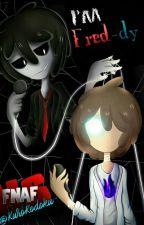 I'm Fred-dy (Freddy/Fred Y Tu) #FNAFHS by KuroKodoku