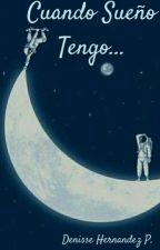 Cuando Sueño Tengo  by Denissehernandezp_