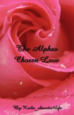 The Alphas Chosen Love by Keila_shawtie4life