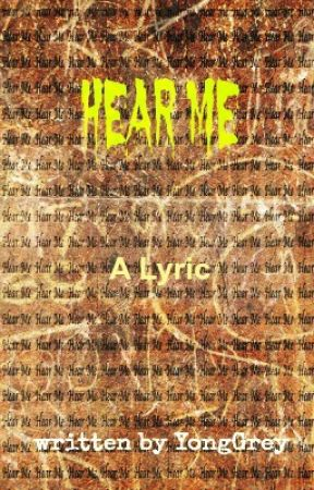 Hear Me (A Lyric) by YongGrey