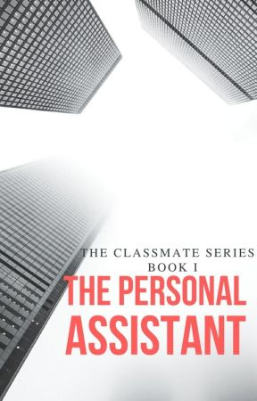 The Classmate Series(BOOK I): The Personal Assistant (Wattys2017) by Epiphany2502