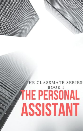 The Classmate Series(BOOK I): The Personal Assistant (Wattys2017)