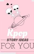 Kpop  Story ideas for you! by kpop_tiara