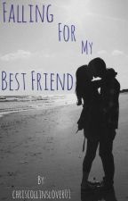 Falling for my Best Friend (Christian Collins fanfic) by chriscollinslover01
