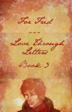 For Fred (Love Through Letters: Book 3) by ThePotterPrincess