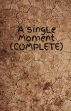 A singLe Moment (COMPLETE/EDITING) by TiFakLong03