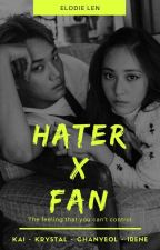 HATER X FAN [Kaistal Fanfiction] by Akheloismn