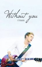 Without you//n.h (Sequel Dear Niall) by Stylezz13