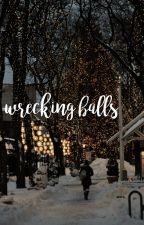 wrecking balls ❄ rants by claryclaus