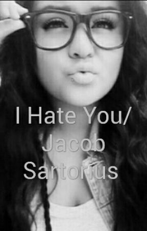 I Hate You/Jacob Sartorius  by zxddy_alxxah