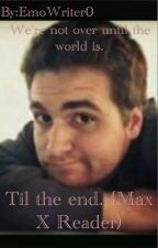 Til The End (Max X Reader.) [Book 1 Complete] by EmoWriter0