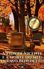 A Vida de Vincent e a Morte do meu Tio-Avô Benedetto ou Apenas Nostalgias by RoZaneMartha