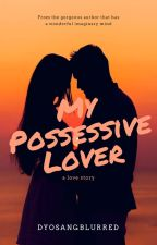 My Possessive Lover by sapphiepink25