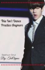 [+] This Isn't Dance Practice Anymore [+] 『Baekhyun Smut』 by TaeOppax