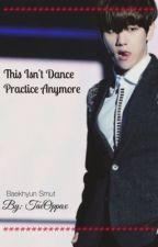 [+] This Isn't Dance Practice Anymore [+] 『Baekhyun Smut』 by sunniiikt
