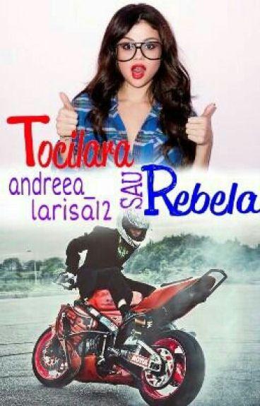Rebela Sau Tocilara?