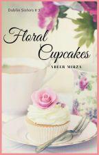 Floral Cupcakes (Dublin sisters #3) by hayatkhan07