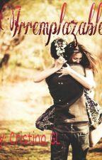 Irremplazable © by romanticayamorosa