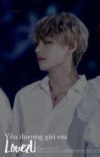 [Shortfic][VKook] Yêu thương gửi em by BwiKie957