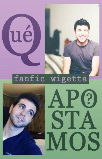 ¿Qué apostamos? || FanFic Wigetta