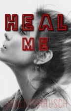 HEAL ME #Wattys2017 #LightAward17 by juulieeeRausch