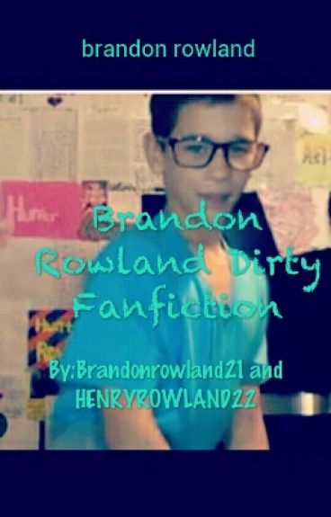 Brandon Rowland Dirty Fanfiction
