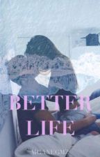 Better Life. by MganeGmz