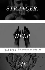 Stranger, Help Me by givemetulips