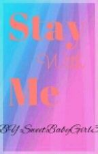 Stay With Me (Complete) by SweetBabyGirl3