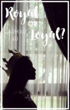 Royal or Loyal? [A garmau AU] by babyduckyyy