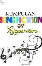Kumpulan Songfiction by Tinjawarriors by whoisbrian_imyoungk